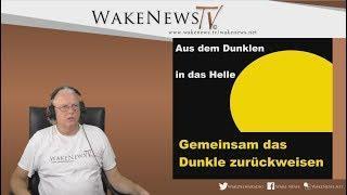 Aus dem Dunklen in das Helle - Gemeinsam das Dunkle zurückweisen! Wake News Radio/TV 20190730