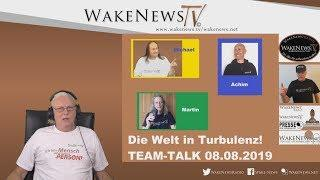 Die Welt in Turbulenz - TEAM-TALK 08.08.2019 - Wake News Radio/TV