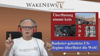 Bankster gelenktes US-Regime überflutet die Welt – Wake News Radio/TV 20161027