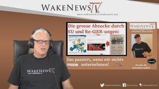 Die grosse Abzocke durch EU und Re-GIER-ungen - Wake News Radio/TV 20180614
