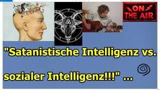 """""""Satanistische Intelligenz vs. sozialer Intelligenz — wer/was setzt sich durch!!!???"""" ..."""