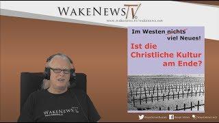Ist die Christliche Kultur am Ende? – Wake News Radio/TV 20170608