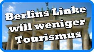 Berlins Linke: Zuwanderung JA, Tourismus NEIN!