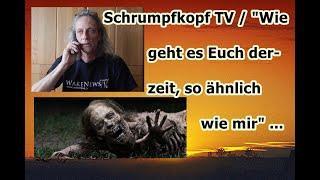 """Trailer: Schrumpfkopf TV / """"Wie geht es Euch derzeit, so ähnlich wie mir"""" ..."""