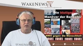 Die blutigen Manöver der Bankster – NWO gegen die Menschheit! Wake News Radio/TV
