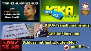 """""""KIKA-Transhumanismus, GEZ Bo*kott und Schluss mit lustig!!!!"""" …"""