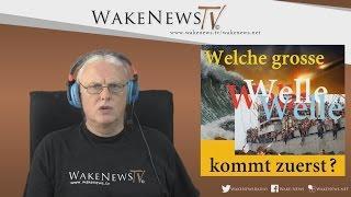 Welche grosse Welle kommt zuerst? Wake News Radio/TV 20150806