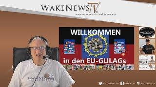 Willkommen in den EU-GULAGs - Wake News Radio/TV 20200331