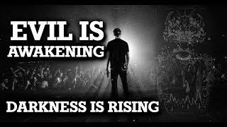 Evil is Awakening - Darkness Is Rising Worldwide