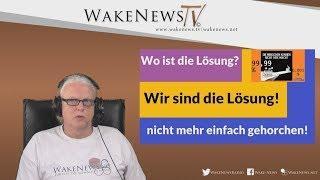 Wo ist die Lösung? - Wir sind die Lösung! - Wake News Radio/TV 20180508