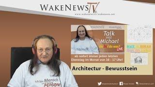 Architectur – Bewusstsein Wa(h)r da was? Talk mit Michael Wake News Radio/TV 20160927