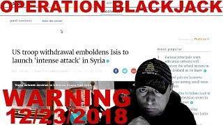 OPERATION BLACKJACK WARNING 12/23/2018 (LANGUAGE WARNING)