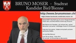 Bruno Moser:Stadtpräsident Biel-Bienne - gegen Korruption + Ausbeutung - für Wohlstand + Freiheit