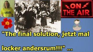 """The final solution, jetzt mal locker andersrum!!!"" ..."