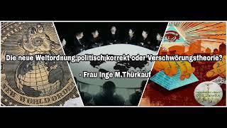 Die neue Weltordnung, politisch korrekt oder Verschwörungstheorie? - Frau Inge M. Thürkauf