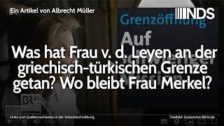 Was hat Frau v. d. Leyen an der griechisch-türkischen Grenze getan? Wo bleibt Frau Merkel?