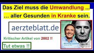 """""""Das Ziel muss die Umwandlung aller Gesunden in Kranke sein"""", so im Deutschen Ärzteblatt von 2002"""