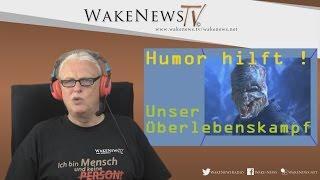 Humor hilft ! Unser Überlebenskampf – Wake News Radio/TV 20160707