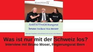 Was ist nur mit der Schweiz los? Interview mit Bruno Moser, Regierungsrat Bern - Wake News Radio/TV