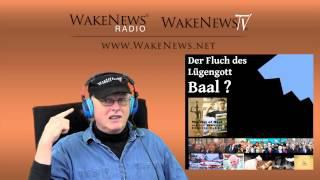 Der Fluch des Lügengott Baal! - Wake News Radio/TV 20150122