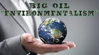 """Big Oil """"Environmentalism"""" - Why Big Oil Conquered The World"""
