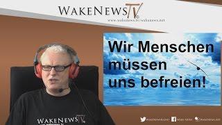 Wir Menschen müssen uns befreien! – Wake News Radio/TV