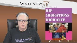 Die Migrations-Biowaffe -Wake News Radio/TV 20180118
