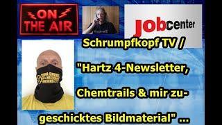 """Trailer: Schrumpfkopf TV / """"Hartz 4-Newsletter, Chemtrails und mir zugeschicktes Bildmaterial"""" ..."""