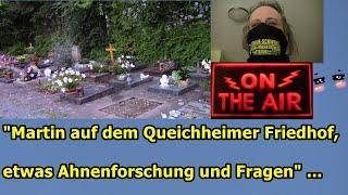 """""""Martin auf dem Queichheimer Friedhof, etwas Ahnenforschung und Fragen"""" ..."""