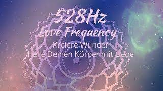 528Hz - Erhöhe Deine Frequenz - Liebes Energie - Kreiere Wunder - Positiver Energieschub