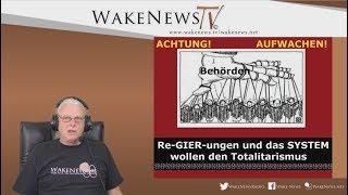 Vorsicht! Aufwachen! Re-GIER-ungen und das SYSTEM wollen den Totalitarismus - Wake News Radio/TV