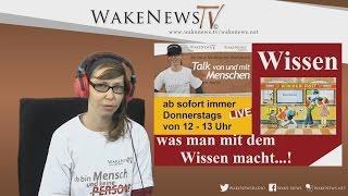 Wissen, was man mit dem Wissen macht…! Talk von und mit Menschen mit Maria – Wake News Radio/TV
