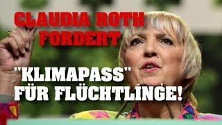 "CLAUDIA ROTH fordert ""KLIMAPASS"" für Flüchtlinge!"