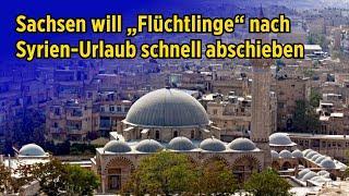 """Abschiebestopp soll auslaufen: Sachsen will """"Flüchtlinge"""" nach Syrien-Urlaub schnell abschieben"""