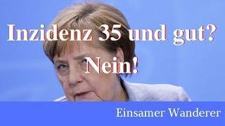 Ab Inzidenz 35 wird alles gut? Weit gefehlt! Merkel steckt neuen Kurs ab (WW 77)