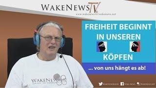 Freiheit beginnt in unseren Köpfen – von uns hängt es ab! Wake News Radio/TV