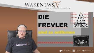 Die Frevler sind zu entfernen! - Wake News Radio/TV 20190411