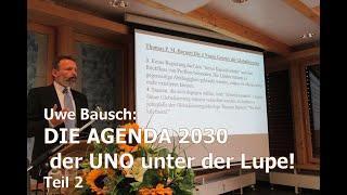Die AGENDA 2030 der UNO und die kommende WELTREGIERUNG! Teil 2. Vortrag von Uwe Bausch