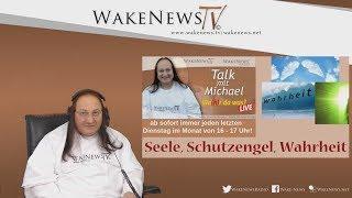 Seele, Schutzengel, Wahrheit - Wa(h)r da was? Talk mit Michael Wake News Radio/TV 20181030