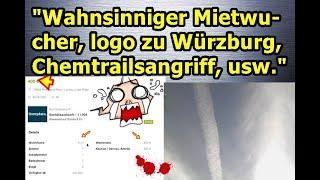 """""""Wahnsinniger Mietwucher, logo zu Würzburg, Chemtrailsangriff, usw.!!!"""" …"""