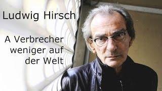 Ludwig Hirsch - Ein Verbrecher weniger auf der Welt (Lyrics) | Musik aus Österreich mit Text