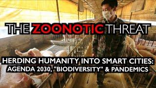 "THE ZOONOTIC THREAT: Into the Smart Cities With You! The ""Biodiversity"" Lie & Agenda 2030"