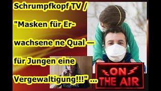 """Trailer: Schrumpfkopf TV / """"Masken für Erwachsene ne Qual — für Jungen eine Vergewaltigung!!!"""" ..."""