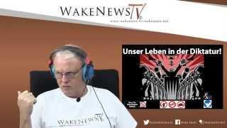 Unser Leben in der Diktatur! Wake News Radio/TV 20150625