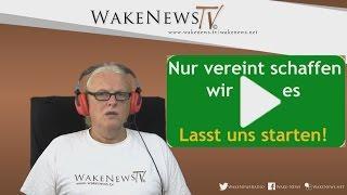 Nur vereint schaffen wir es – Lasst uns starten! Wake News Radio/TV 20160901