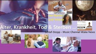 Alter, Krankheit, Tod & Sterben - Schlaf-Stopp Martin + Verena - Music Channel Wake News
