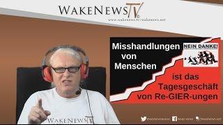 Misshandlungen von Menschen ist das Tagesgeschäft von Re-GIER-ungen – Wake News Radio/TV