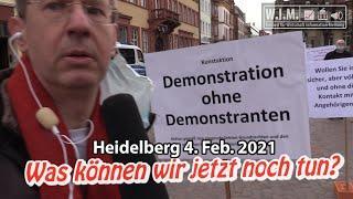 Demonstration ohne Demonstranten. Was können wir jetzt noch tun? Heidelberg 4. Feb. 2021