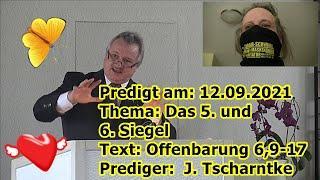 """""""Predigt am: 12.09.2021 das 5. und 6. Siegel Text: Offenbarung 6,9-17 Prediger: J. Tscharntke !!!..."""