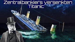 Zentralbankiers versenkten Titanic: Wen wollte JP Morgan aus dem Weg räumen?